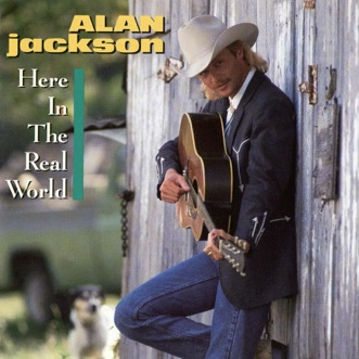 Here In the Real World by Alan Jackson album reviews, ratings, credits