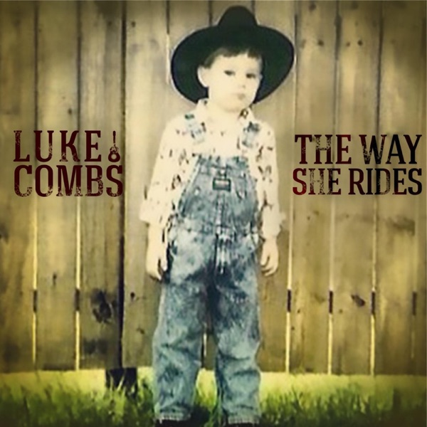 The Way She Rides - Single by Luke Combs album reviews, ratings, credits